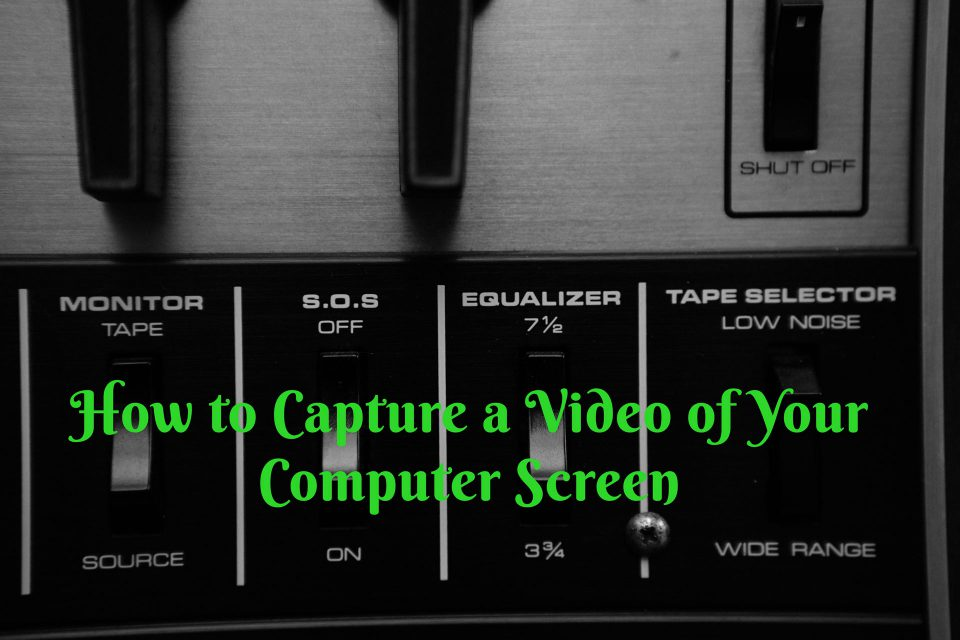 how to make a video of your computer screen